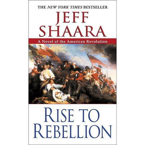 Rise to Rebellion - (American Revolutionary War) by  Jeff Shaara (Paperback) - image 1 of 1
