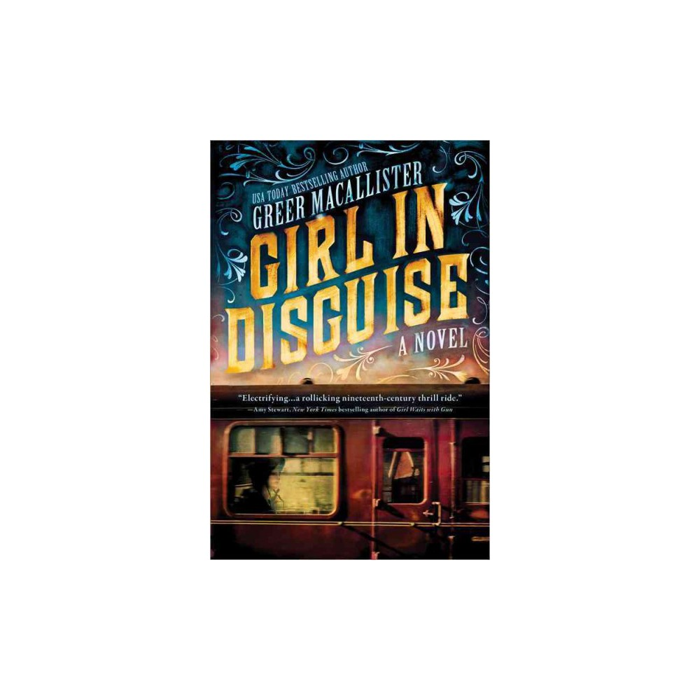 Girl in Disguise - by Greer Macallister (Hardcover)