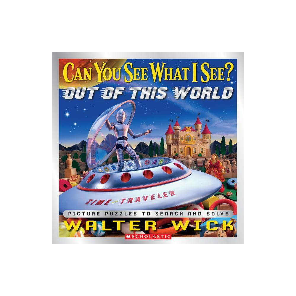 Out Of This World Can You See What I See By Walter Wick Hardcover
