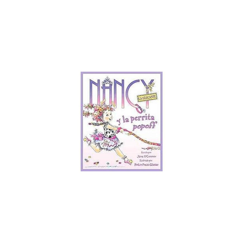 Nancy la Elegante y la perrita popoff / ( Nancy La Elegante / Fancy Nancy) (Translation) (Hardcover) by Jane O'Connor