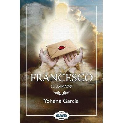 Francesco: El Llamado - by  Yohana Garcia (Paperback)