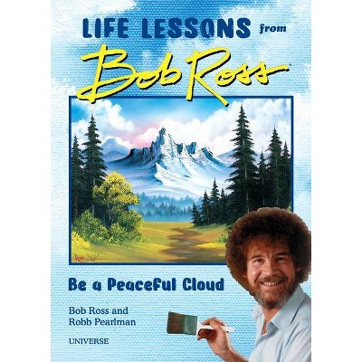 """""""be a Peaceful Cloud"""" and Other Life Lessons from Bob Ross - by Robb Pearlman & Bob Ross (Hardcover)"""