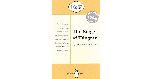 Siege of Tsingtao : The Only Battle of the First World War to Be Fought in East Asia (Paperback) - image 1 of 1