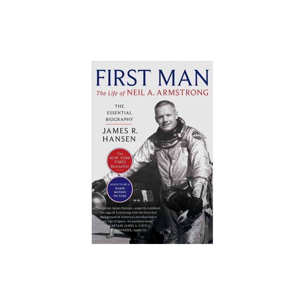 First Man : The Life of Neil A. Armstrong - Reprint by James R. Hansen (Paperback)