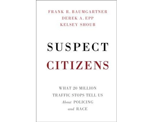 Suspect Citizens : What 20 Million Traffic Stops Tell Us About Policing and Race -  (Hardcover) - image 1 of 1