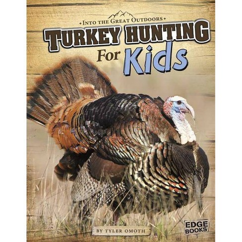 Turkey Hunting for Kids - (Into the Great Outdoors) by  Tyler Dean Omoth (Paperback) - image 1 of 1