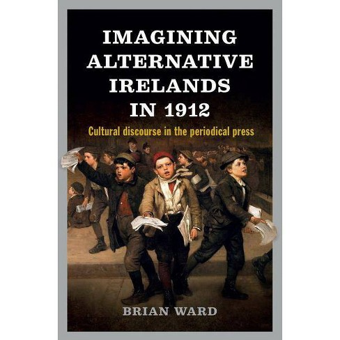 Imagining Alternative Irelands in 1912 - by  Brian Ward (Hardcover) - image 1 of 1