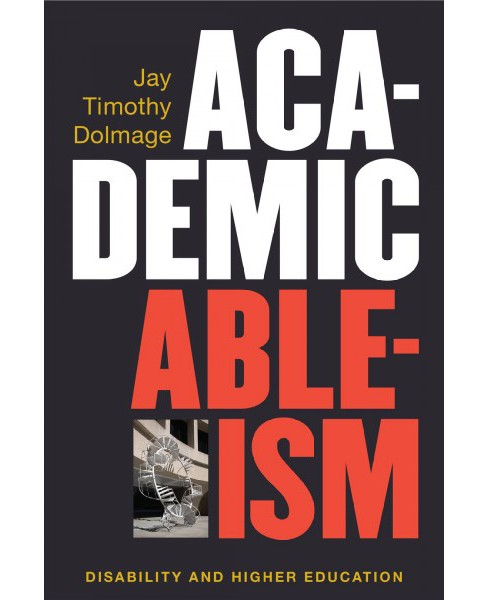 Academic Ableism : Disability and Higher Education (Hardcover) (Jay Timothy Dolmage) - image 1 of 1