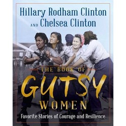 The Book of Gutsy Women - by Hillary Rodham Clinton and Chelsea Clinton(Hardcover)