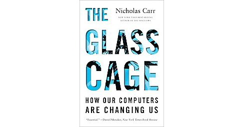 Glass Cage : How Our Computers Are Changing Us (Reprint) (Paperback) (Nicholas Carr) - image 1 of 1