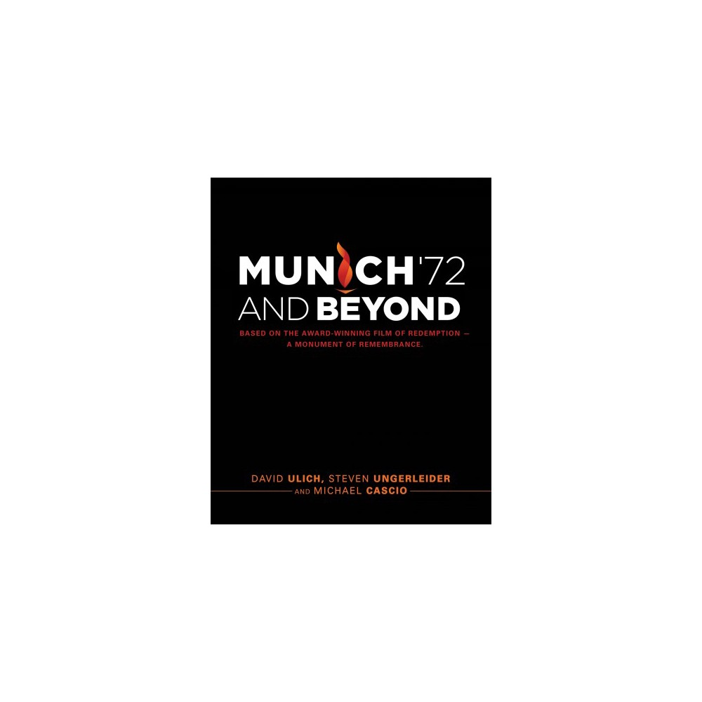 Munich '72 and Beyond : A Saga of Redemption. A Monument of Remembrance. Based on the Award-Winning Film