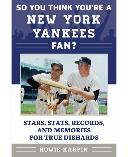 So You Think You're a New York Yankees Fan? : Stars, Stats, Records, and Memories for True Diehards - image 1 of 1