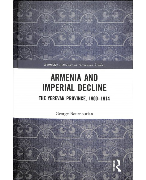 Armenia and Imperial Decline : The Yerevan Province, 1900-1914 -  by George A. Bournoutian (Hardcover) - image 1 of 1