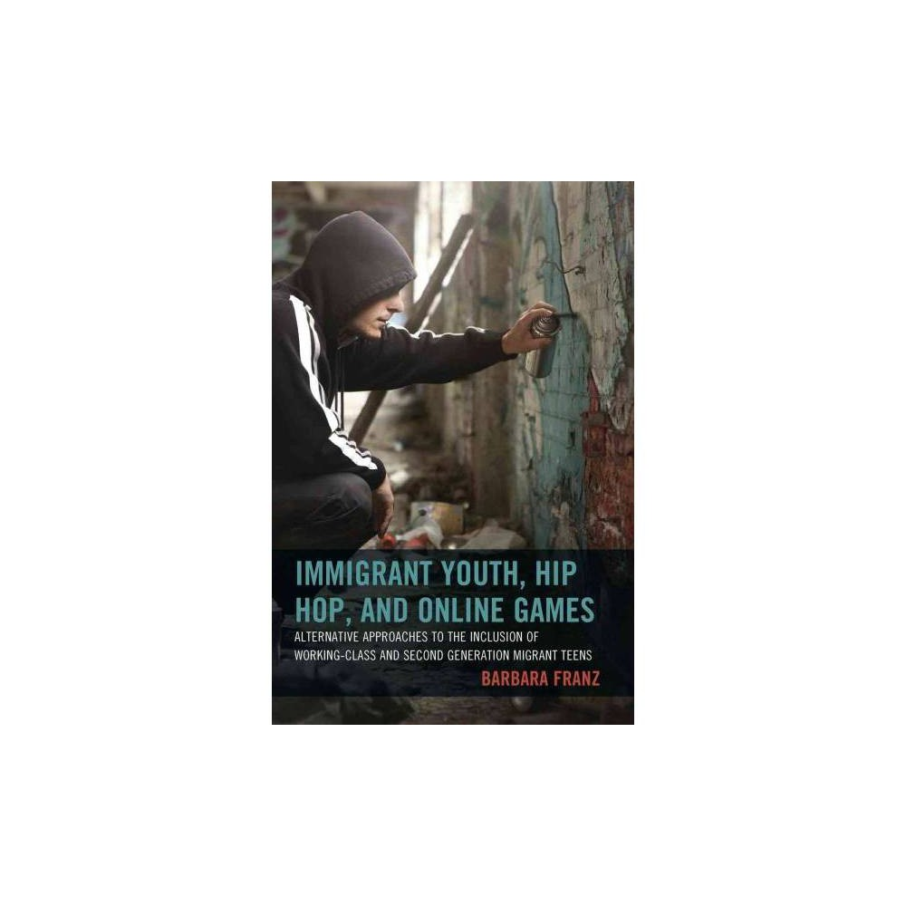 Immigrant Youth, Hip Hop, and Online Games - by Barbara Franz (Paperback)