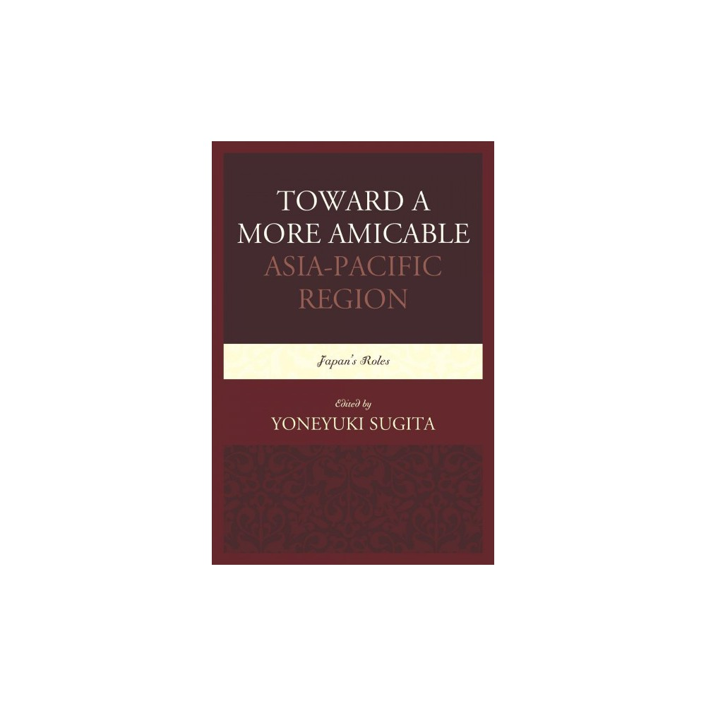 Toward a More Amicable Asia-pacific Region : Japan's Roles - (Paperback)
