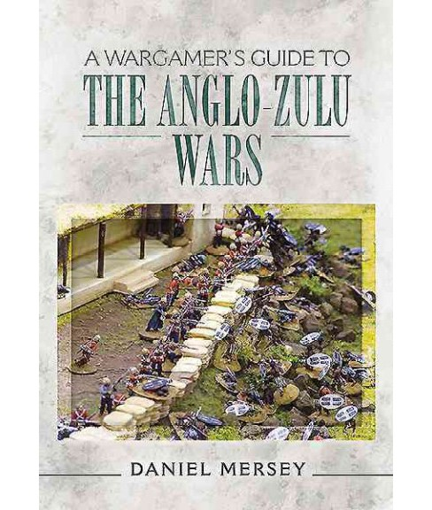 Wargamer's Guide to the Anglo-Zulu War -  (A Wargamer's Guide) by Daniel Mersey (Paperback) - image 1 of 1