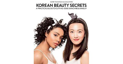 Korean Beauty Secrets : A Practical Guide to Cutting-Edge Skincare & Makeup (Hardcover) (Kerry Thompson) - image 1 of 1