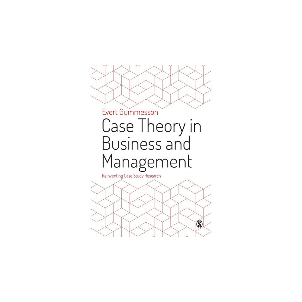 Case Theory in Business and Management : Reinventing Case Study Research - (Hardcover)