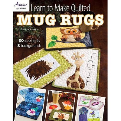 Learn to Make Quilted Mug Rugs - by  Carolyn Vagts (Paperback)