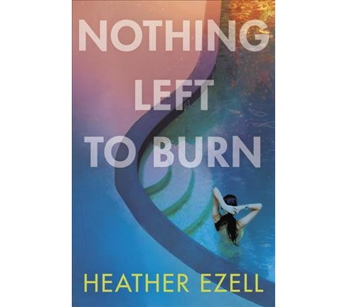 Nothing Left to Burn -  by Heather Ezell (Hardcover) - image 1 of 1