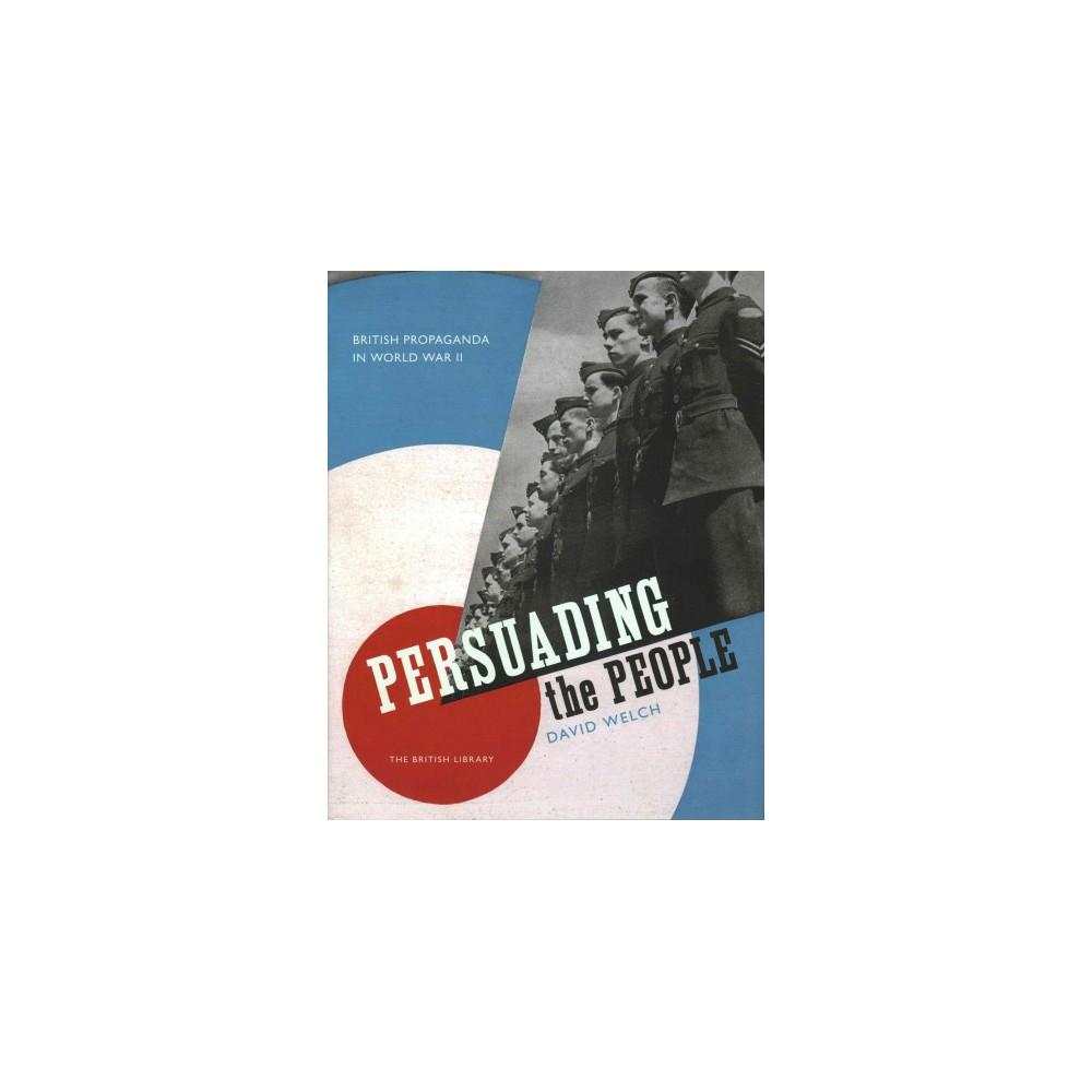 Persuading the People : British Propaganda in World War II (Hardcover) (David Welch)