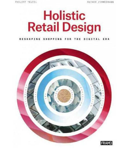 Holistic Retail Design : Reshaping Shopping for the Digital Era (Paperback) (Philipp Teufel) - image 1 of 1
