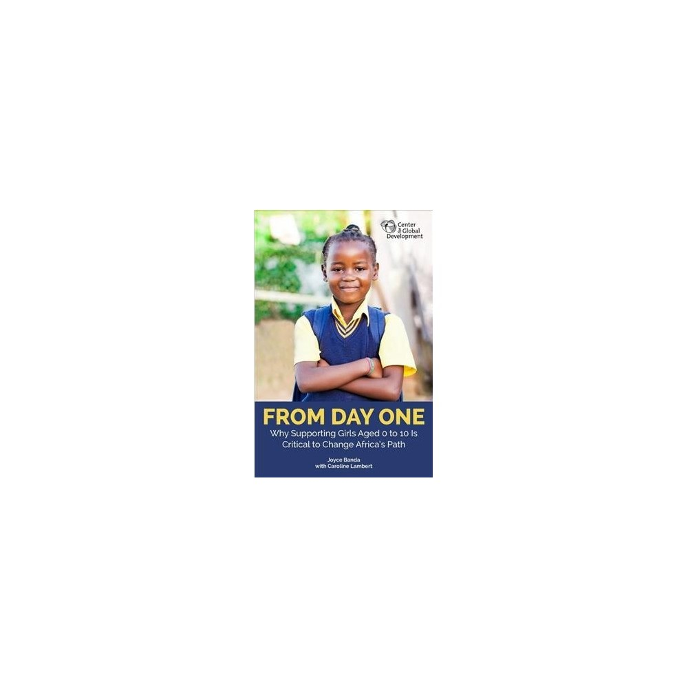 From Day One : Why Supporting Girls Aged 0 to 10 Is Critical to Change Africa's Path - (Paperback)