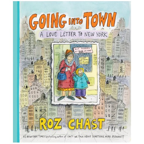 Going Into Town : A Love Letter To New York   By Roz Chast