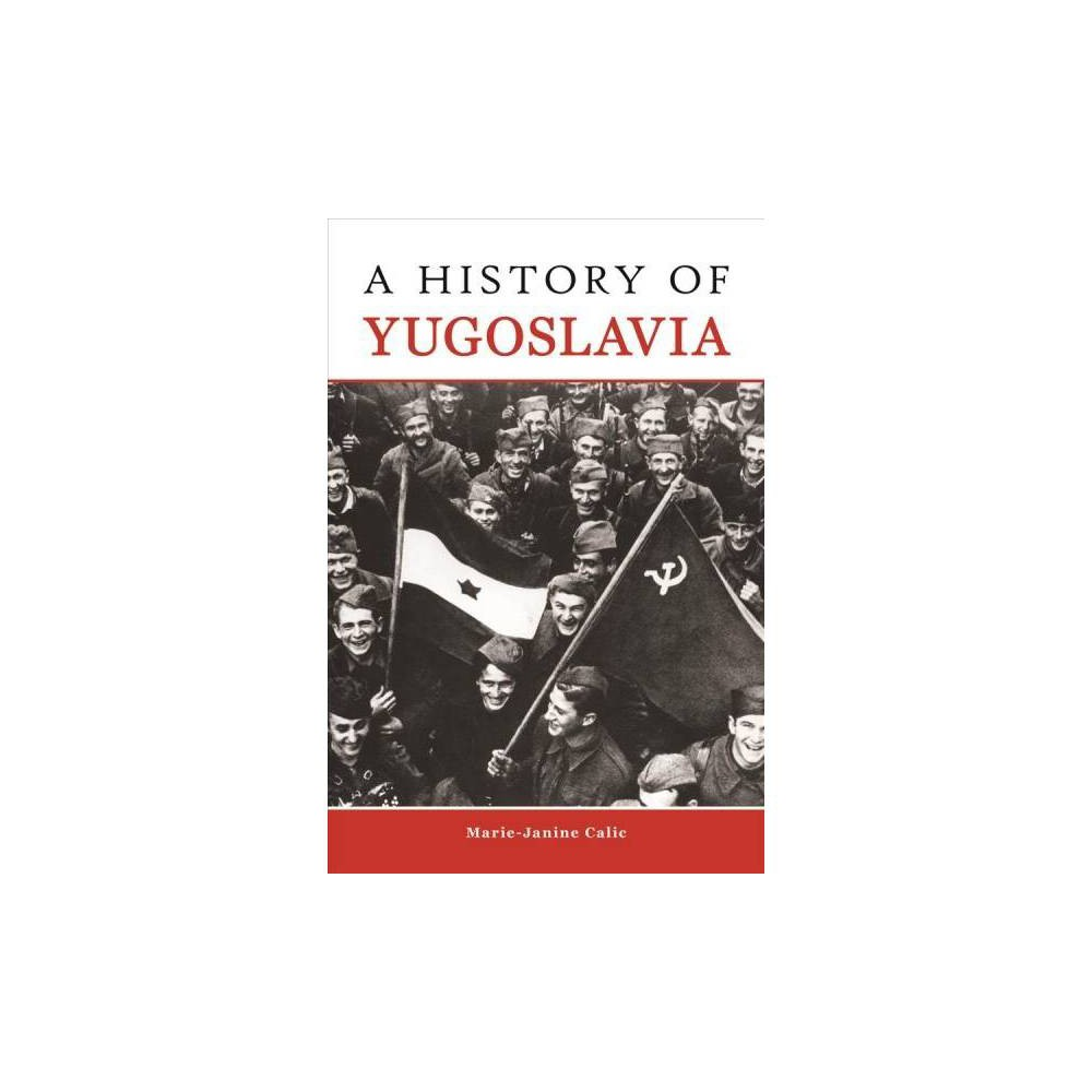 History of Yugoslavia - Tra (Central European Studies) by Marie-Janine Calic (Paperback)
