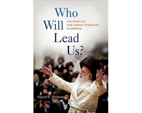 Who Will Lead Us? : The Story of Five Hasidic Dynasties in America -  by Samuel C. Heilman (Hardcover) - image 1 of 1