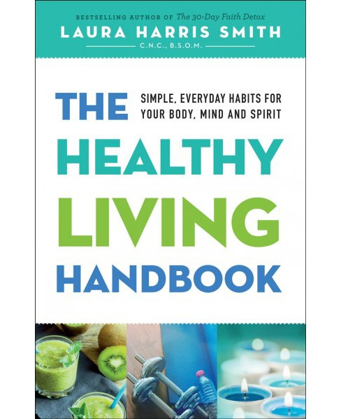 Healthy Living Handbook : Simple, Everyday Habits for Your Body, Mind and Spirit (Paperback) (Laura - image 1 of 1