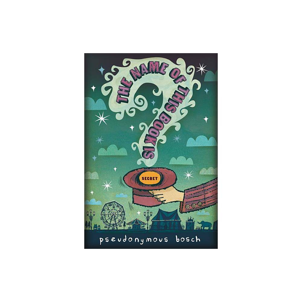 The Name Of This Book Is Secret Secret Pseudonymous Bosch By Pseudonymous Bosch Hardcover