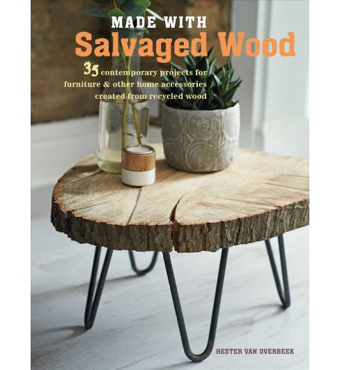 Made With Salvaged Wood : 35 contemporary projects for furniture & other home accessories created from - image 1 of 1