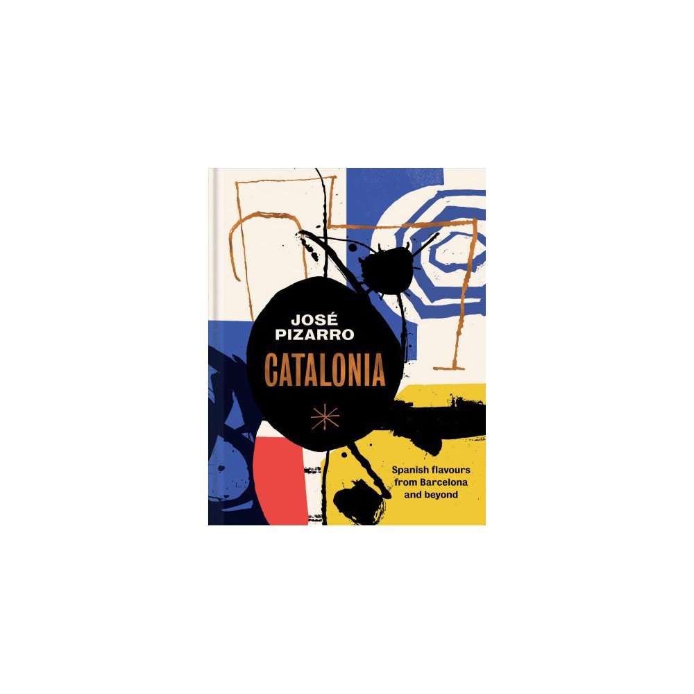 Catalonia : Recipes from Barcelona and Beyond (Hardcover) (Jose Pizarro)