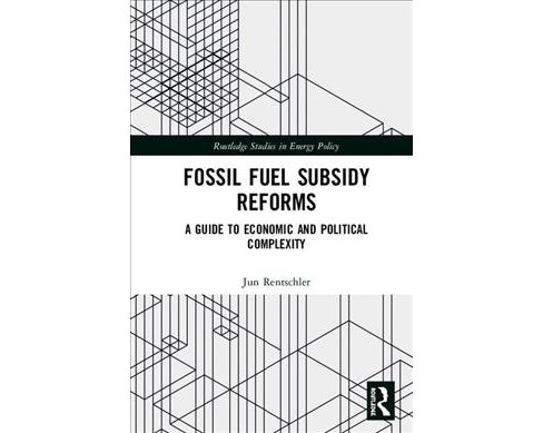 Fossil Fuel Subsidy Reforms : A Guide to Economic and Political Complexity -  (Hardcover) - image 1 of 1