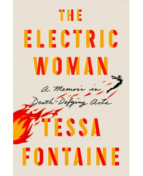 Electric Woman : A Memoir in Death-Defying Acts -  by Tessa Fontaine (Hardcover) - image 1 of 1