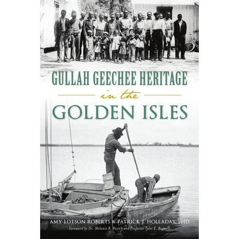 Gullah Geechee Heritage in the Golden Isles - by  Amy Lotson Roberts & Patrick J Holladay Phd - image 1 of 1