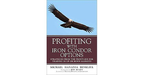 Profiting with Iron Condor Options : Strategies from the Frontline for Trading in Up or Down Markets - image 1 of 1