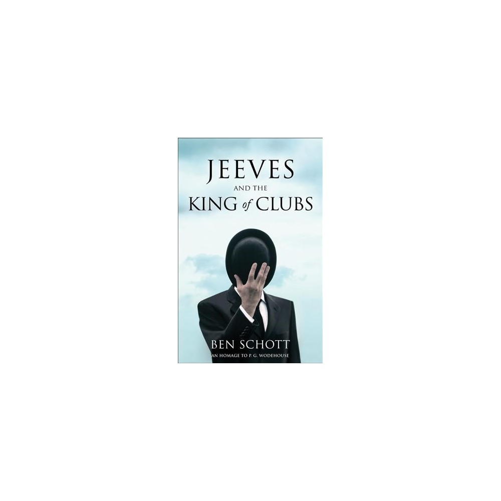 Jeeves and the King of Clubs - (Homage to P.g. Wodehouse) by Ben Schott (Hardcover)