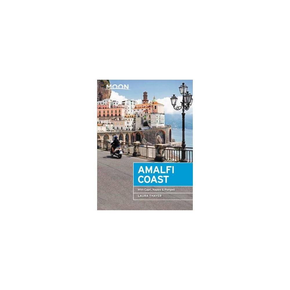 Moon Amalfi Coast : With Capri, Naples & Pompeii - by Laura Thayer (Paperback)