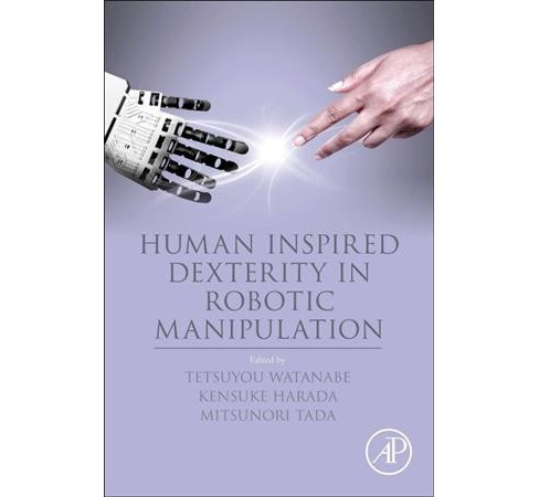 Human Inspired Dexterity in Robotic Manipulation -  (Paperback) - image 1 of 1