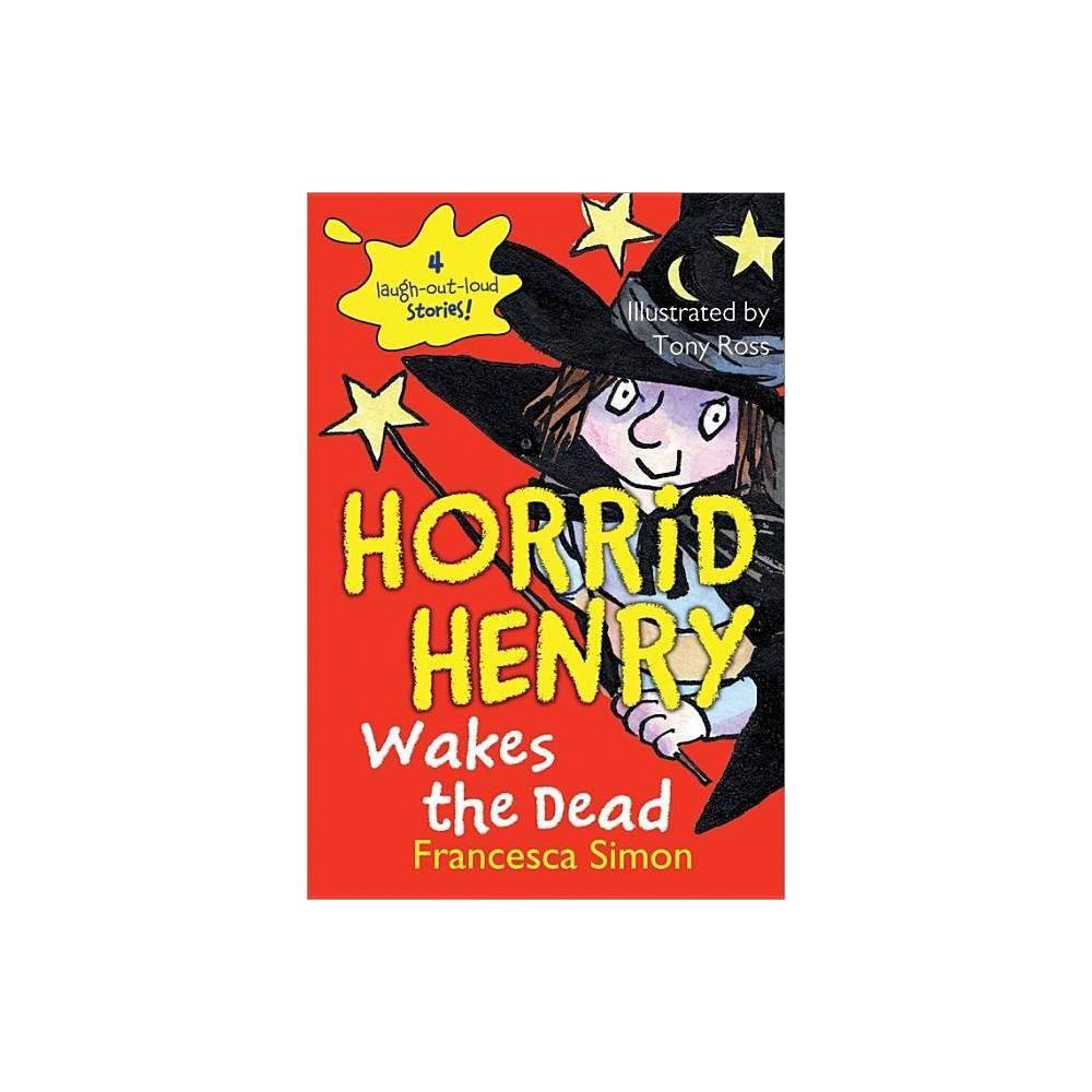 Horrid Henry Wakes The Dead Horrid Henry Quality By Francesca Simon Paperback