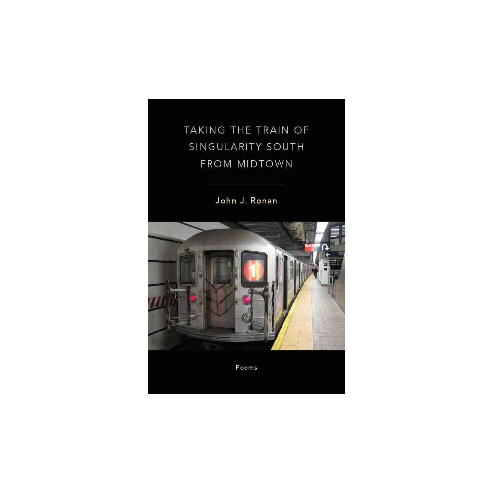 Taking the Train of Singularity South from Midtown (Paperback) (John J. Ronan)