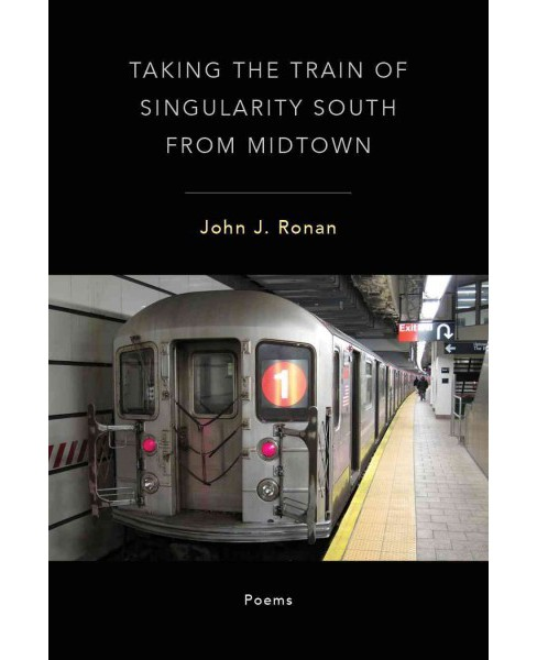 Taking the Train of Singularity South from Midtown (Paperback) (John J. Ronan) - image 1 of 1