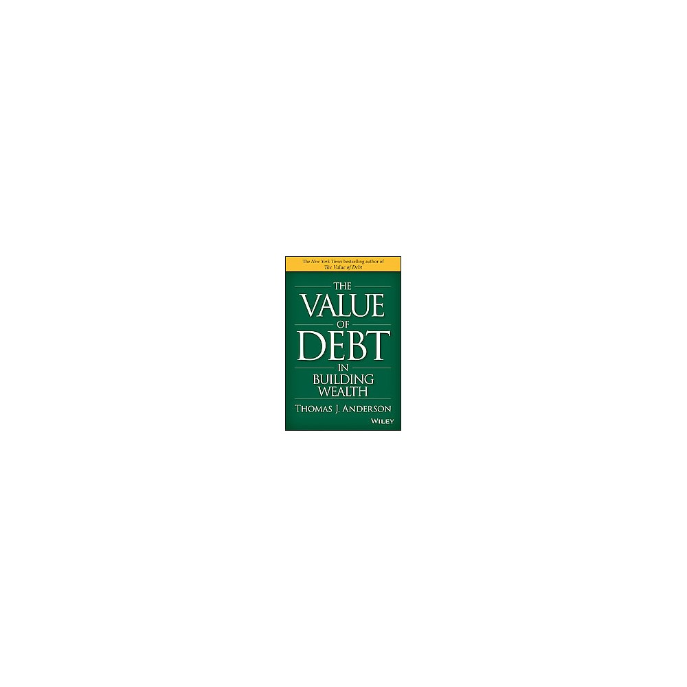 Value of Debt in Building Wealth : Creating Your Glide Path to a Healthy Financial L.i.f.e. (Hardcover)