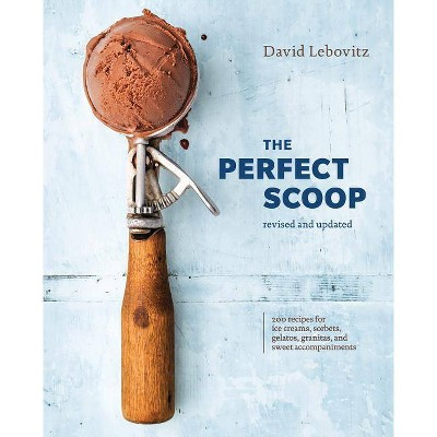 The Perfect Scoop, Revised and Updated - by David Lebovitz (Hardcover)