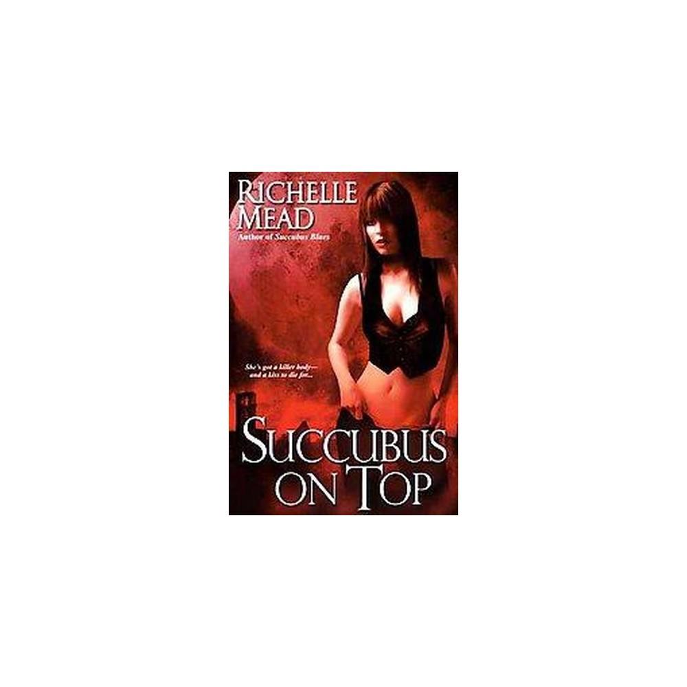Succubus on Top (Reprint) (Paperback) (Richelle Mead)