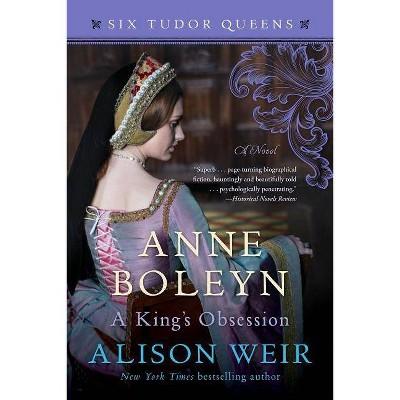 Anne Boleyn, a King's Obsession - (Six Tudor Queens) by  Alison Weir (Paperback)