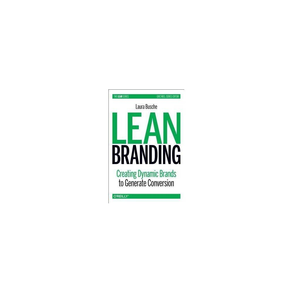 Lean Branding : Creating Dynamic Brands to Generate Conversion - Reprint by Ph.D. Laura Busche