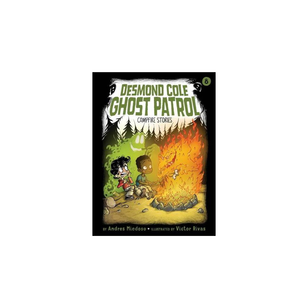 Campfire Stories - (Desmond Cole Ghost Patrol) by Andres Miedoso (Hardcover)